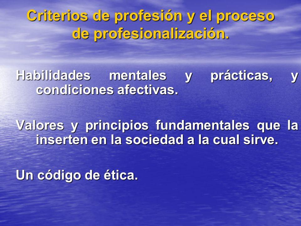Criterios de profesión y el proceso de profesionalización. Habilidades mentales y prácticas, y condiciones afectivas. Valores y principios fundamental