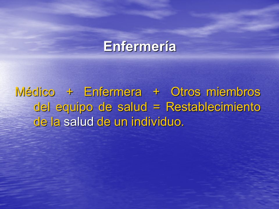 Enfermería Médico + Enfermera + Otros miembros del equipo de salud = Restablecimiento de la salud de un individuo.