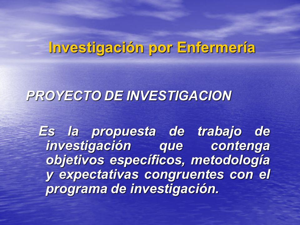 Investigación por Enfermería Investigación por Enfermería PROYECTO DE INVESTIGACION Es la propuesta de trabajo de investigación que contenga objetivos