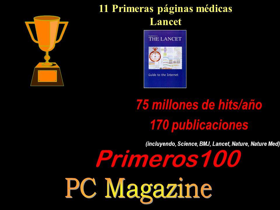 75 millones de hits/año 170 publicaciones (incluyendo, Science, BMJ, Lancet, Nature, Nature Med) 11 Primeras páginas médicas Lancet Primeros100 magazine