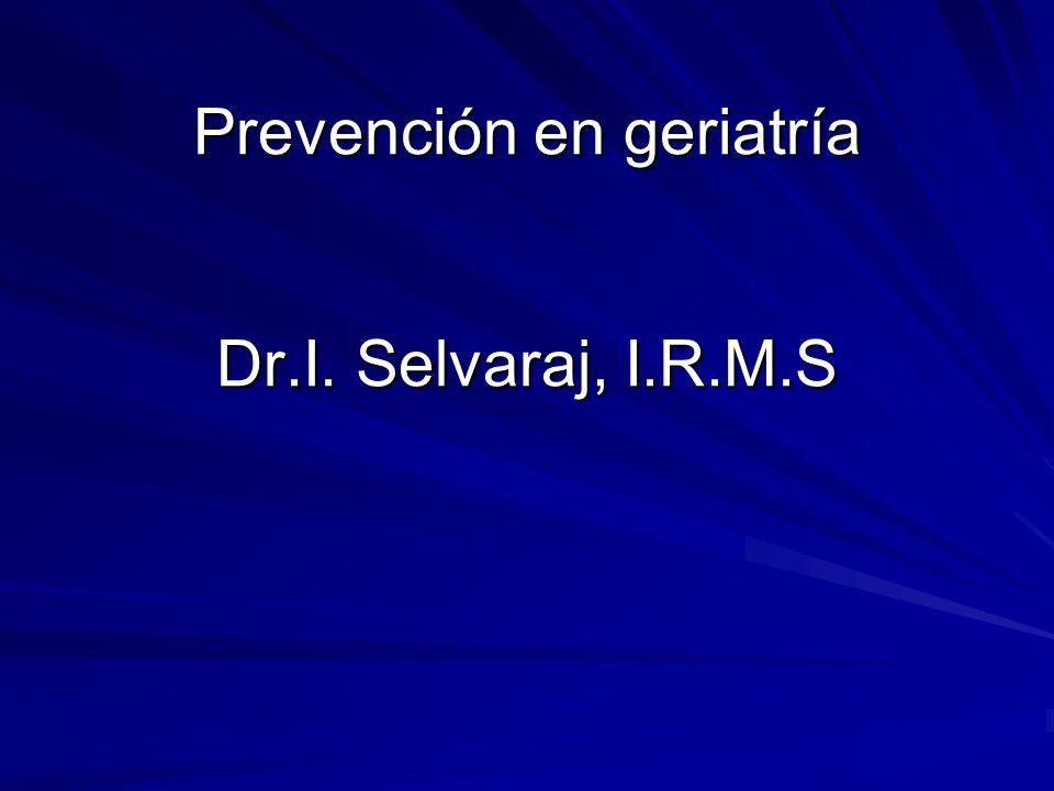 Prevención en geriatría Dr.I. Selvaraj, I.R.M.S