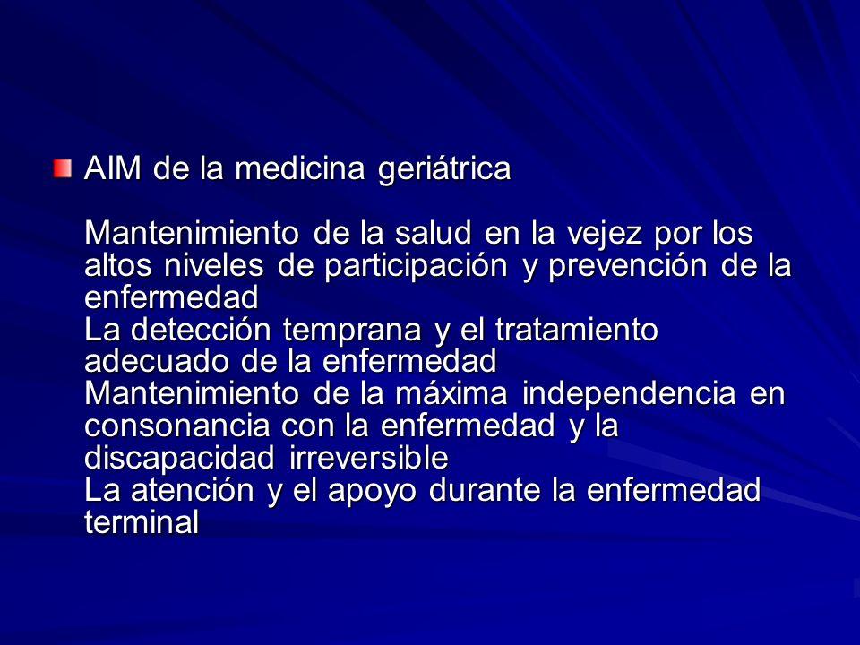 AIM de la medicina geriátrica Mantenimiento de la salud en la vejez por los altos niveles de participación y prevención de la enfermedad La detección