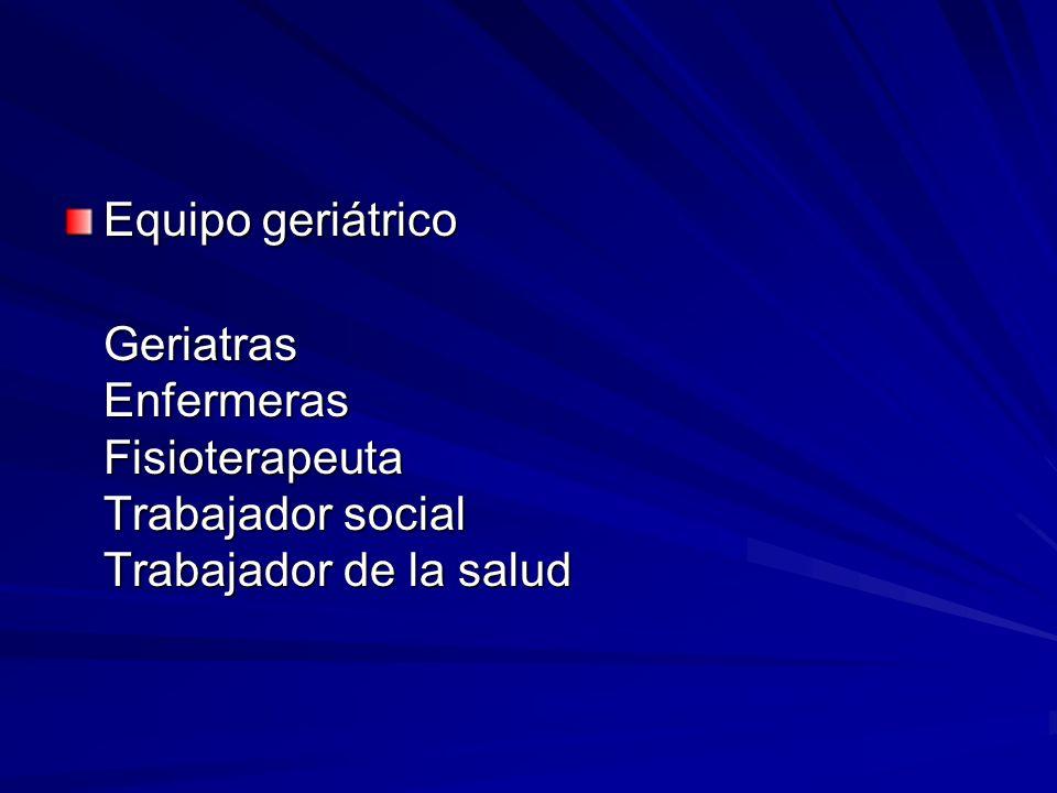 Equipo geriátrico Geriatras Enfermeras Fisioterapeuta Trabajador social Trabajador de la salud