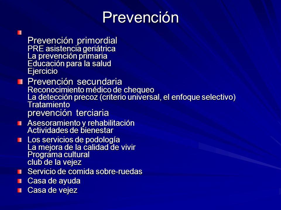 Prevención Prevención primordial PRE asistencia geriátrica La prevención primaria Educación para la salud Ejercicio Prevención secundaria Reconocimien