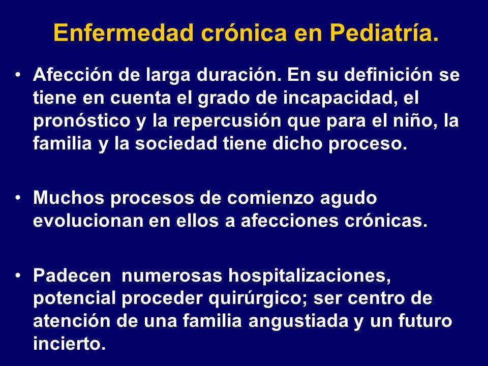 Enfermedad crónica en Pediatría. Afección de larga duración. En su definición se tiene en cuenta el grado de incapacidad, el pronóstico y la repercusi