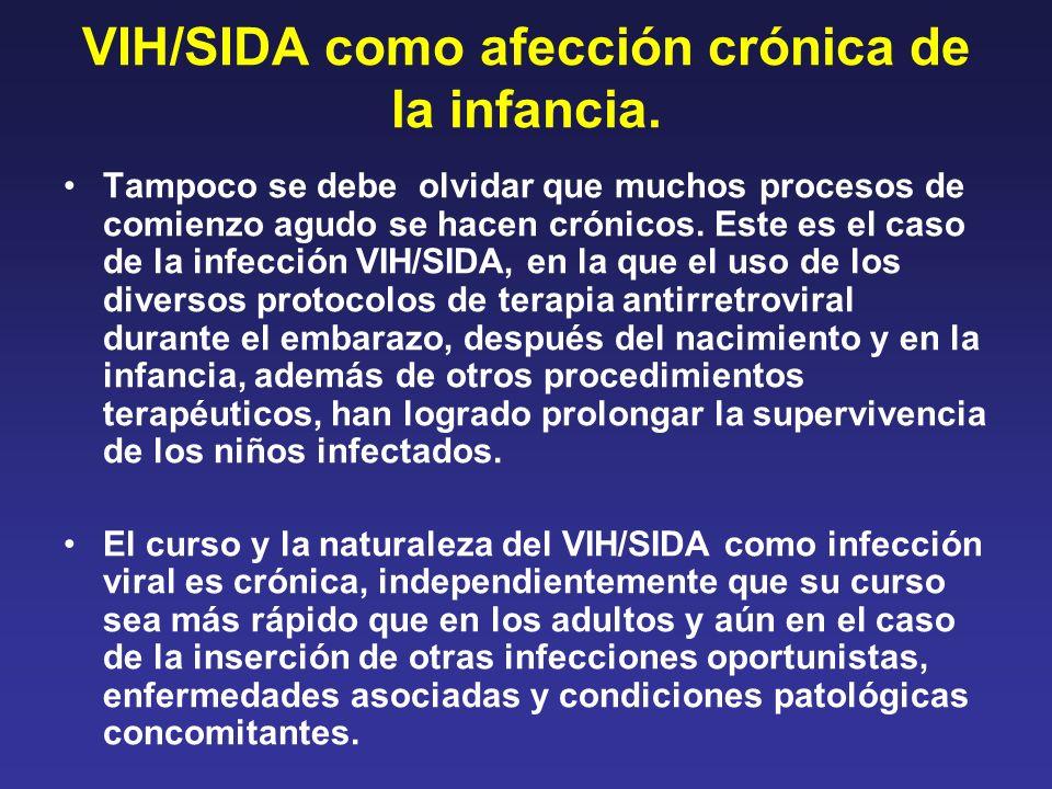 VIH/SIDA como afección crónica de la infancia. Tampoco se debe olvidar que muchos procesos de comienzo agudo se hacen crónicos. Este es el caso de la