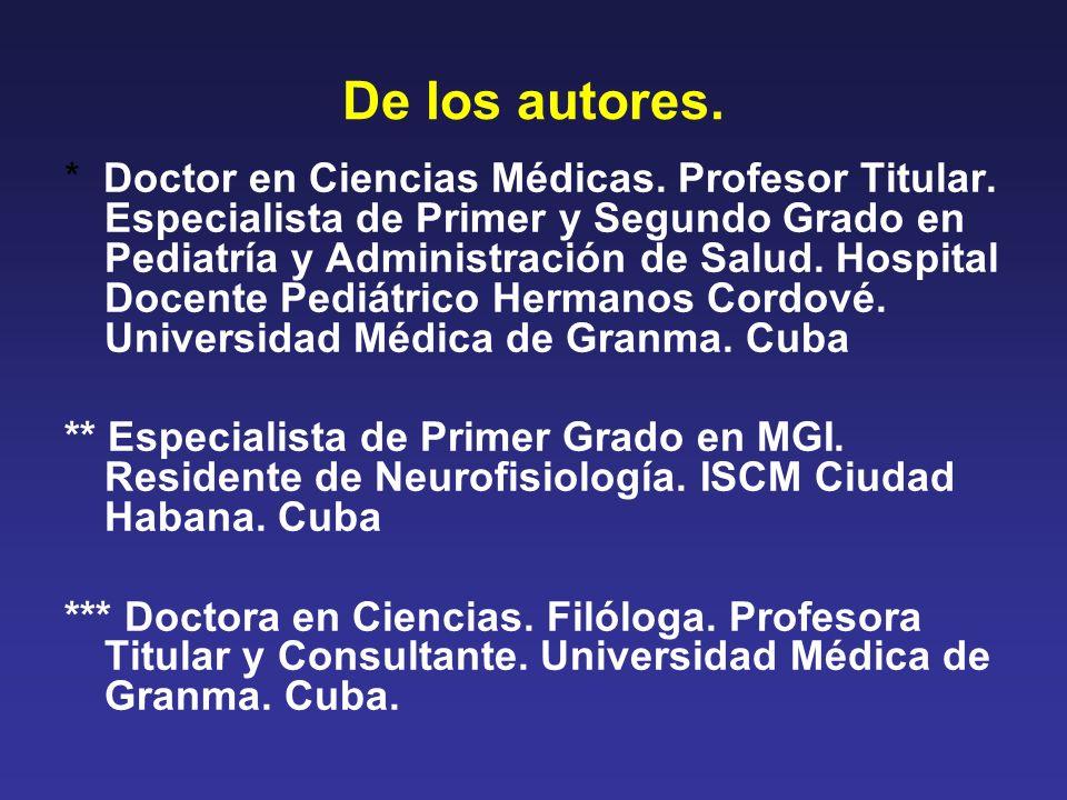 De los autores. * Doctor en Ciencias Médicas. Profesor Titular. Especialista de Primer y Segundo Grado en Pediatría y Administración de Salud. Hospita