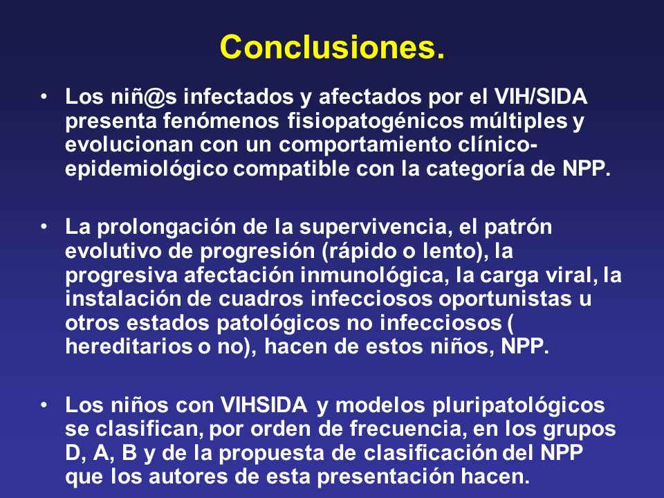 Conclusiones. Los niñ@s infectados y afectados por el VIH/SIDA presenta fenómenos fisiopatogénicos múltiples y evolucionan con un comportamiento clíni