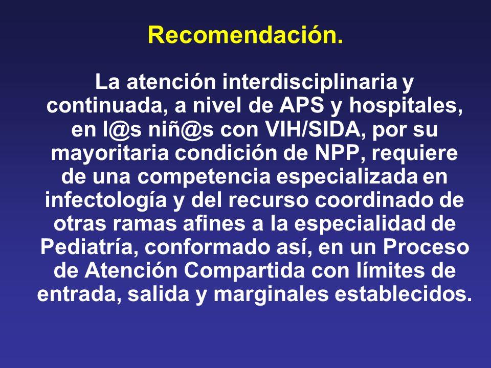 Recomendación. La atención interdisciplinaria y continuada, a nivel de APS y hospitales, en l@s niñ@s con VIH/SIDA, por su mayoritaria condición de NP