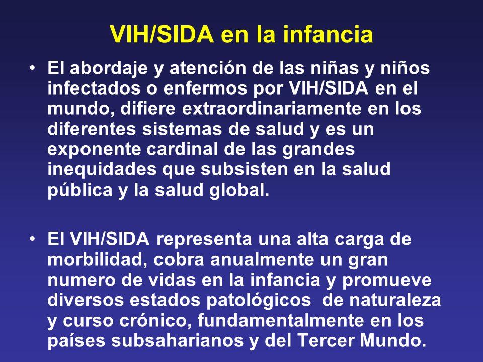 VIH/SIDA en la infancia El abordaje y atención de las niñas y niños infectados o enfermos por VIH/SIDA en el mundo, difiere extraordinariamente en los
