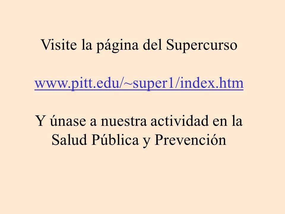 Visite la página del Supercurso www.pitt.edu/~super1/index.htm Y únase a nuestra actividad en la Salud Pública y Prevención