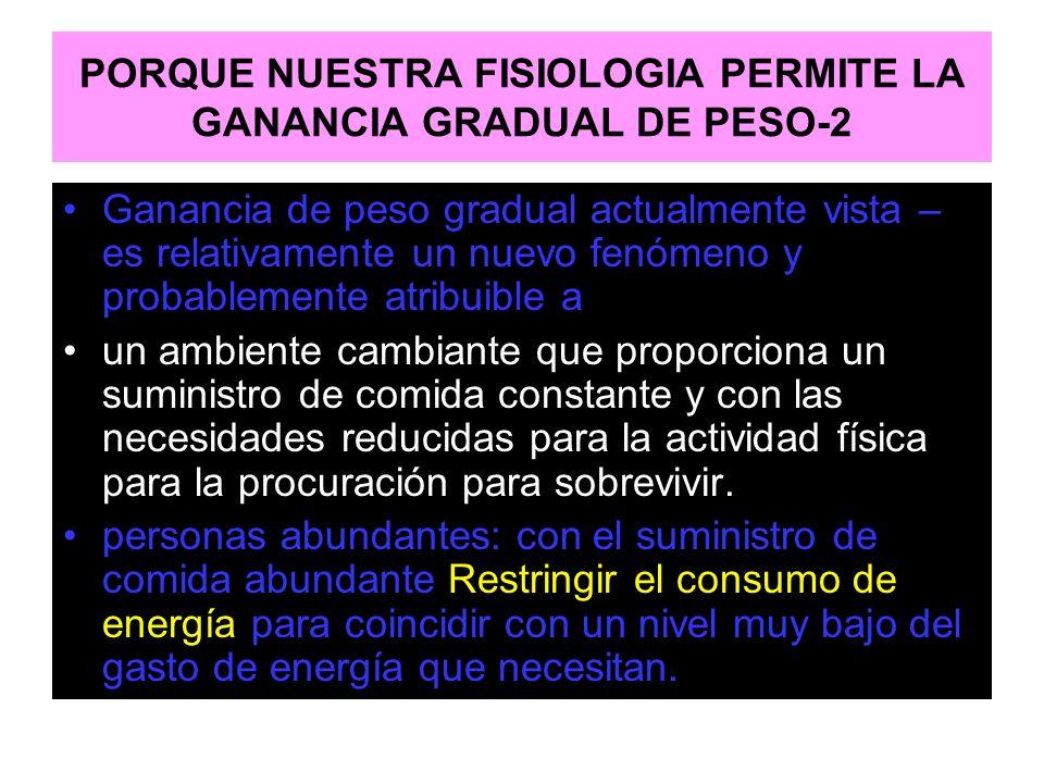 PORQUE NUESTRA FISIOLOGIA PERMITE LA GANANCIA GRADUAL DE PESO-2 Ganancia de peso gradual actualmente vista – es relativamente un nuevo fenómeno y prob