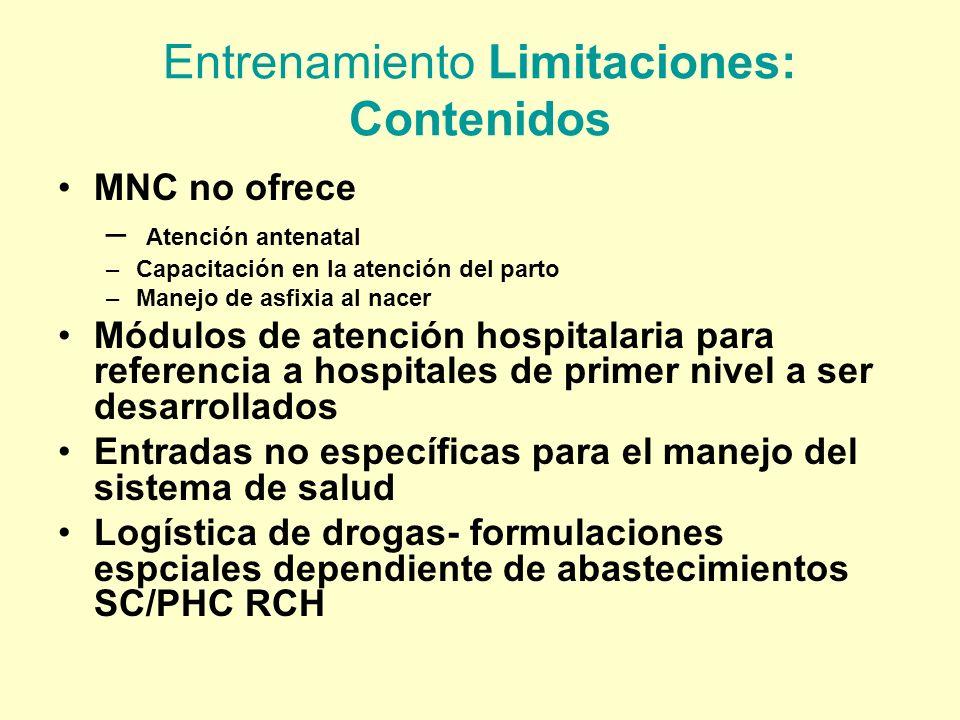 Entrenamiento Limitaciones: Contenidos MNC no ofrece – Atención antenatal –Capacitación en la atención del parto –Manejo de asfixia al nacer Módulos d