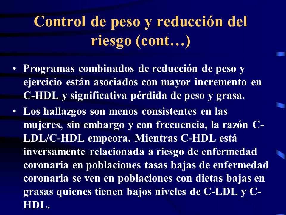 Control de peso y reducción del riesgo (cont…) Programas combinados de reducción de peso y ejercicio están asociados con mayor incremento en C-HDL y s