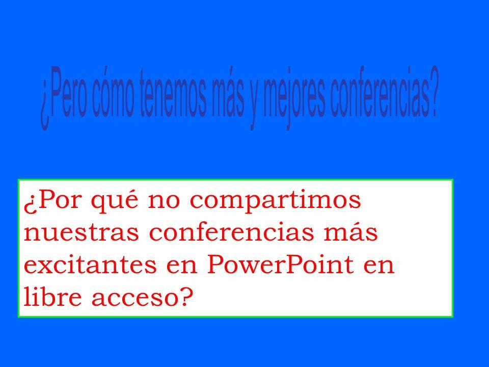 ¿Por qué no compartimos nuestras conferencias más excitantes en PowerPoint en libre acceso?