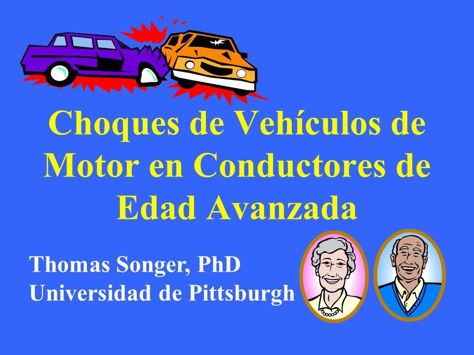 Choques de Vehículos de Motor en Conductores de Edad Avanzada Thomas Songer, PhD Universidad de Pittsburgh