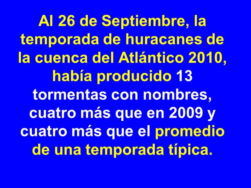 Al 26 de Septiembre, la temporada de huracanes de la cuenca del Atlántico 2010, había producido 13 tormentas con nombres, cuatro más que en 2009 y cua