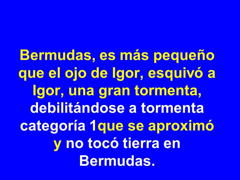 Bermudas, es más pequeño que el ojo de Igor, esquivó a Igor, una gran tormenta, debilitándose a tormenta categoría 1que se aproximó y no tocó tierra e