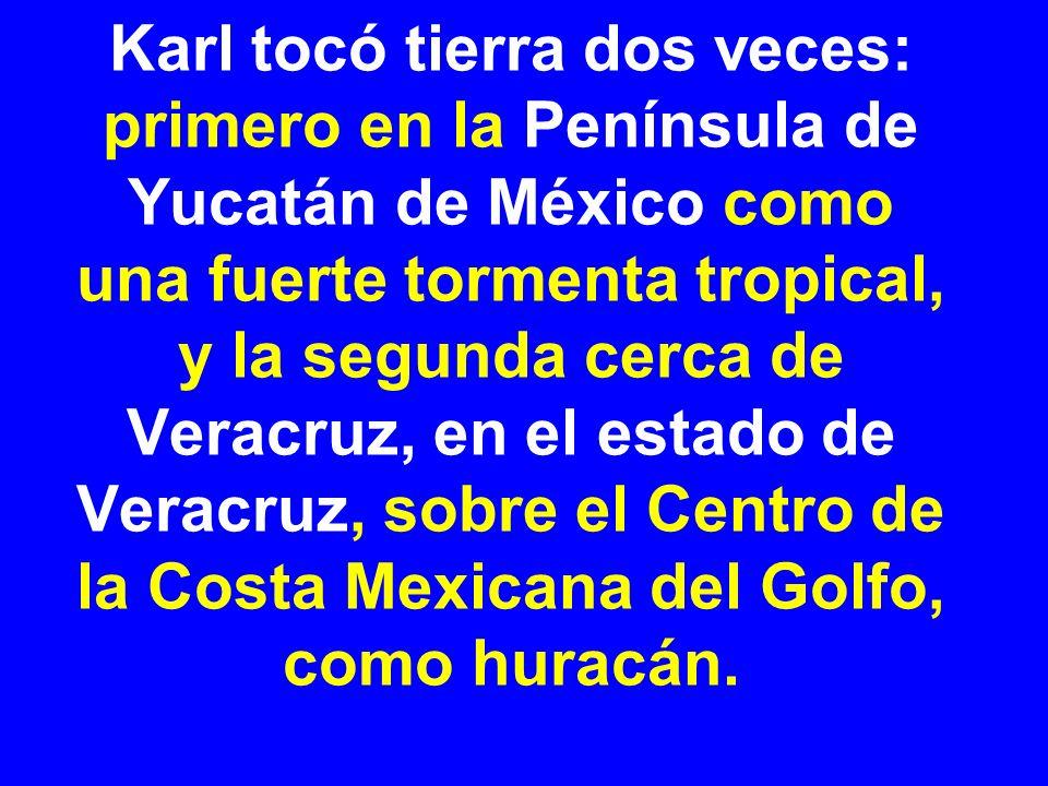 Karl tocó tierra dos veces: primero en la Península de Yucatán de México como una fuerte tormenta tropical, y la segunda cerca de Veracruz, en el esta