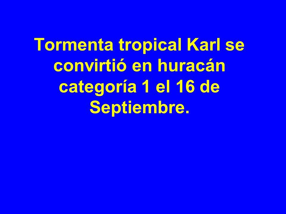 Tormenta tropical Karl se convirtió en huracán categoría 1 el 16 de Septiembre.