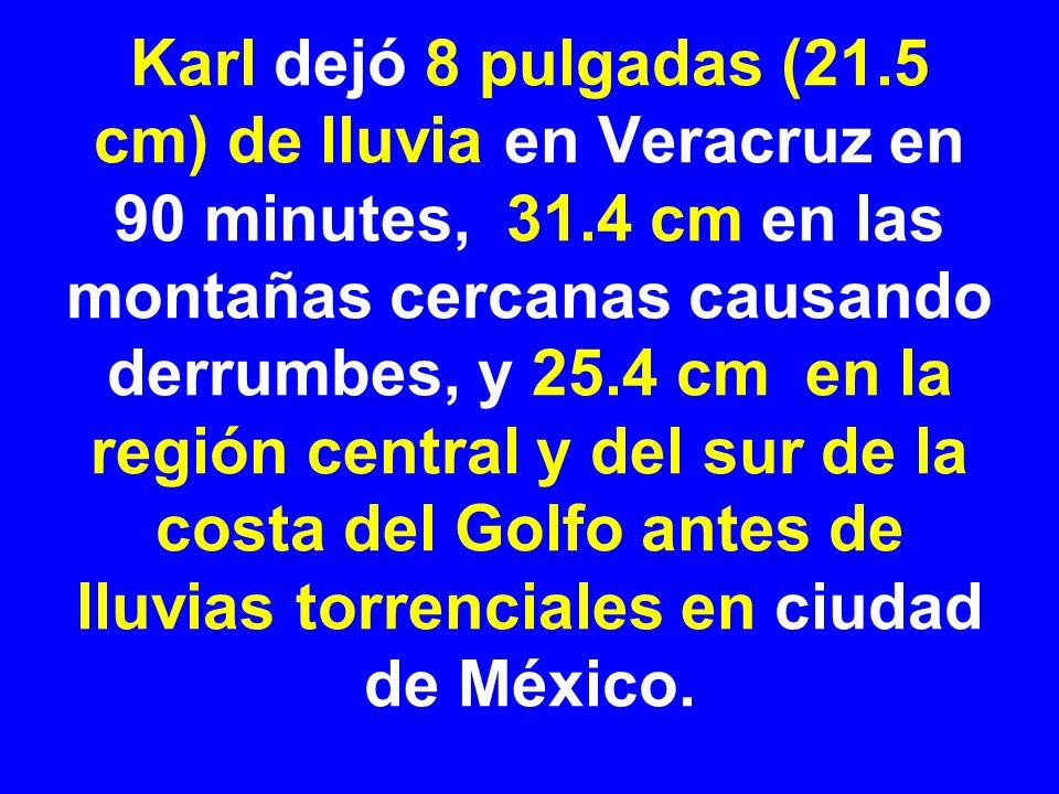 Karl dejó 8 pulgadas (21.5 cm) de lluvia en Veracruz en 90 minutes, 31.4 cm en las montañas cercanas causando derrumbes, y 25.4 cm en la región centra