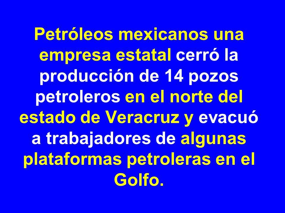 Petróleos mexicanos una empresa estatal cerró la producción de 14 pozos petroleros en el norte del estado de Veracruz y evacuó a trabajadores de algun