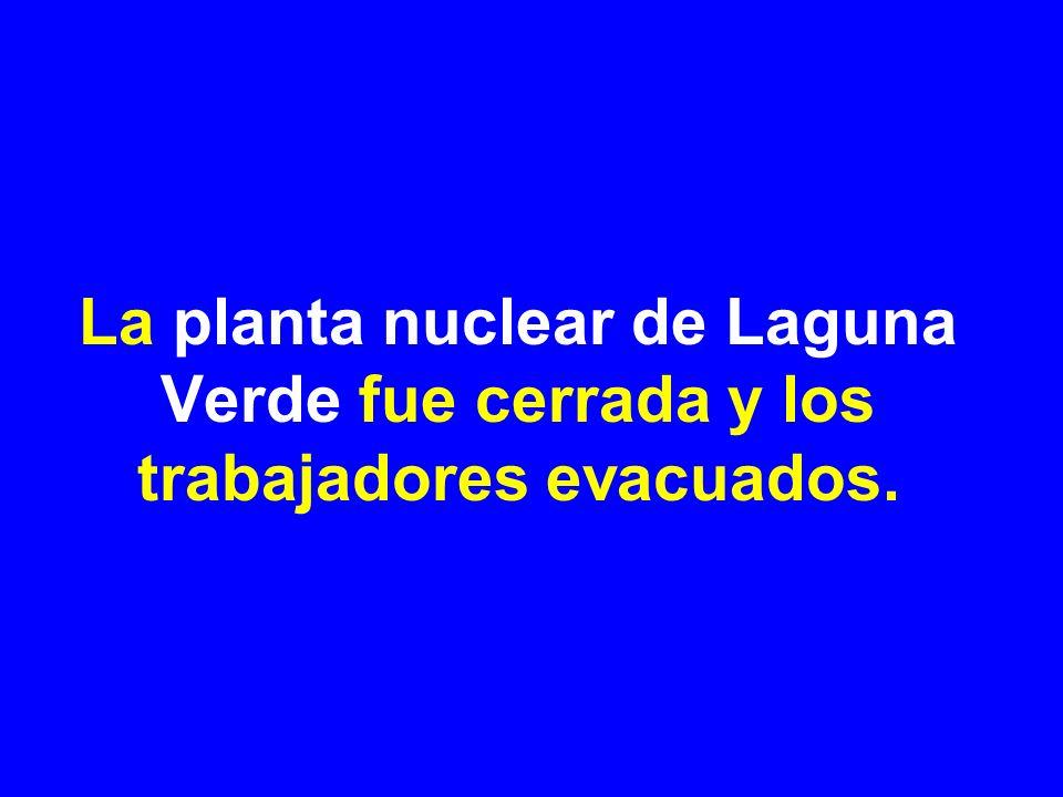 La planta nuclear de Laguna Verde fue cerrada y los trabajadores evacuados.