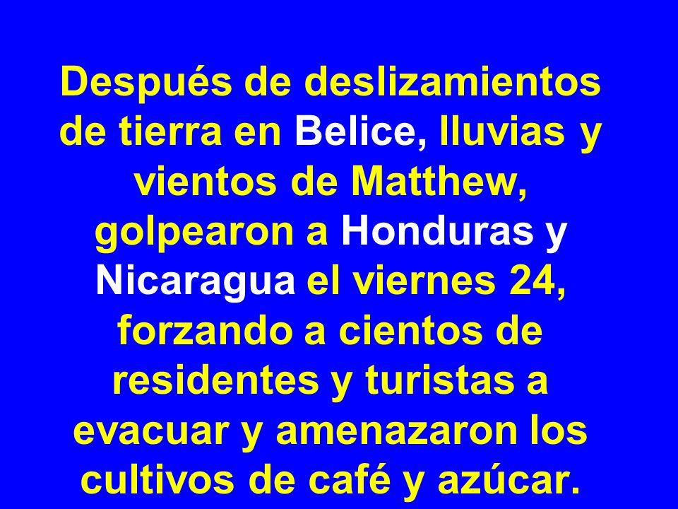 Después de deslizamientos de tierra en Belice, lluvias y vientos de Matthew, golpearon a Honduras y Nicaragua el viernes 24, forzando a cientos de res