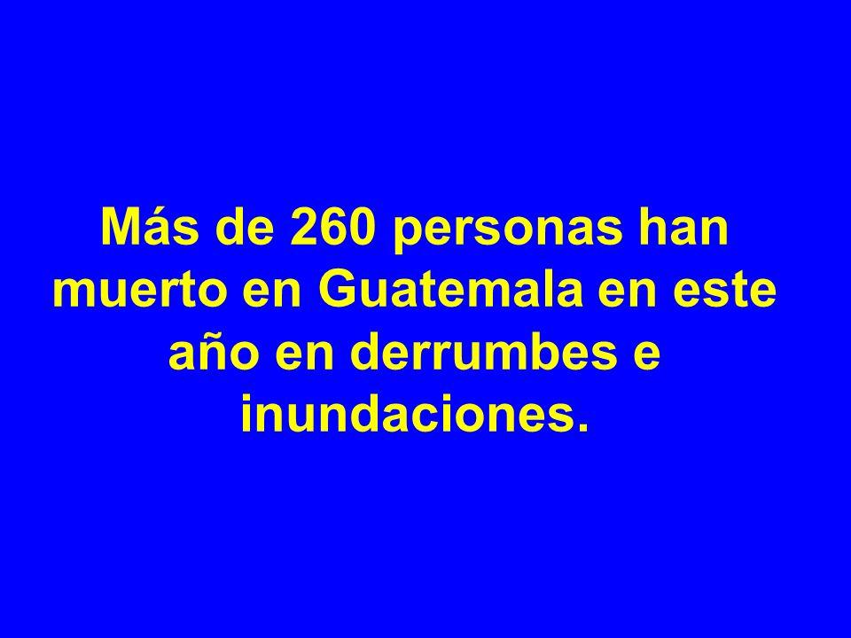 Más de 260 personas han muerto en Guatemala en este año en derrumbes e inundaciones.