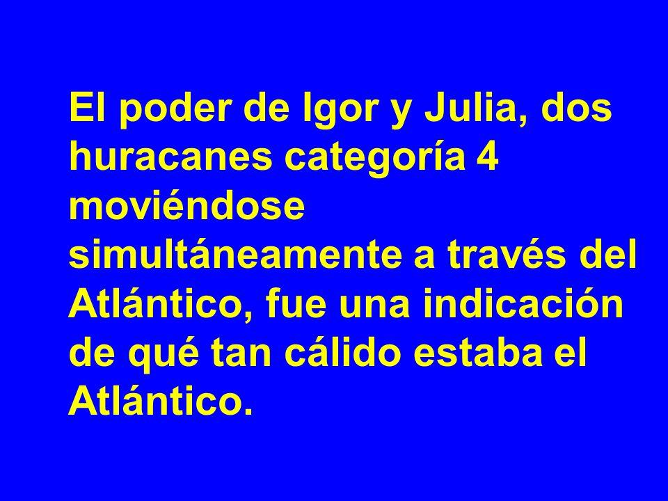 El poder de Igor y Julia, dos huracanes categoría 4 moviéndose simultáneamente a través del Atlántico, fue una indicación de qué tan cálido estaba el