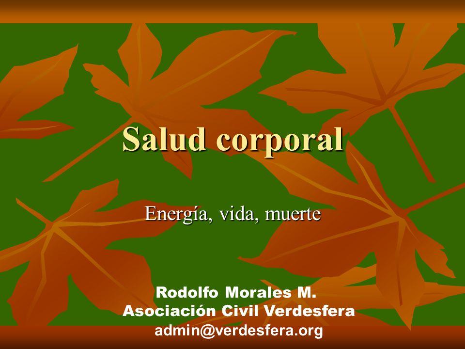 Salud corporal Energía, vida, muerte Rodolfo Morales M.