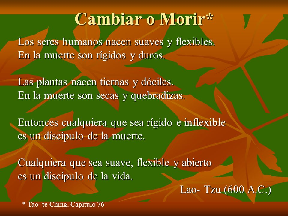 Cambiar o Morir* Los seres humanos nacen suaves y flexibles.