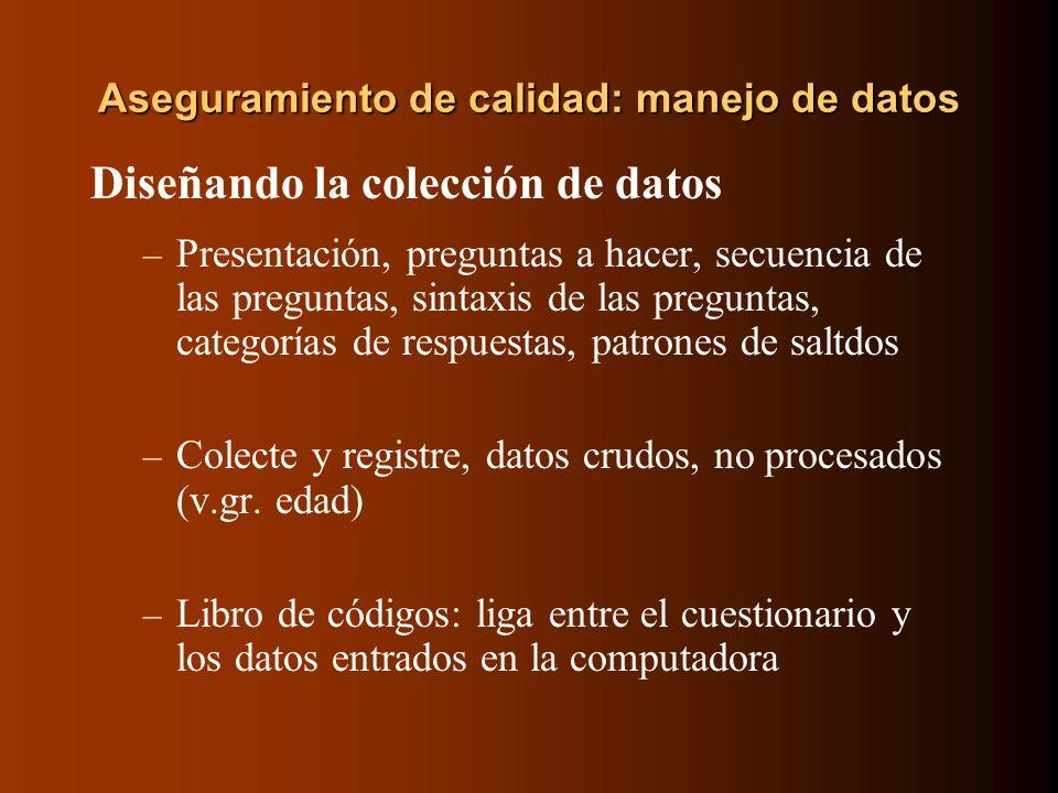 Aseguramiento de calidad: manejo de datos Diseñando la colección de datos – Presentación, preguntas a hacer, secuencia de las preguntas, sintaxis de l