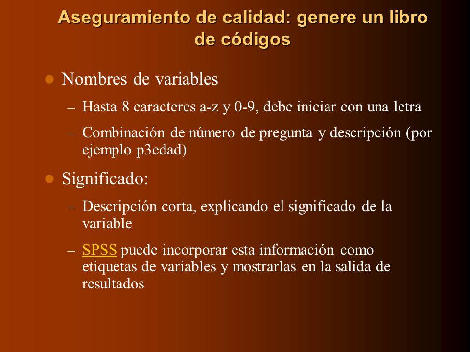 Aseguramiento de calidad: genere un libro de códigos Nombres de variables – Hasta 8 caracteres a-z y 0-9, debe iniciar con una letra – Combinación de