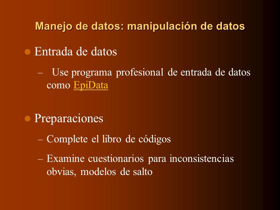 Manejo de datos: manipulación de datos Entrada de datos – Use programa profesional de entrada de datos como EpiDataEpiData Preparaciones – Complete el