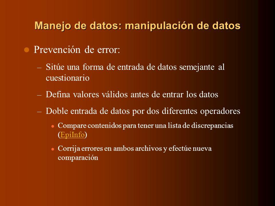 Manejo de datos: manipulación de datos Prevención de error: – Sitúe una forma de entrada de datos semejante al cuestionario – Defina valores válidos a