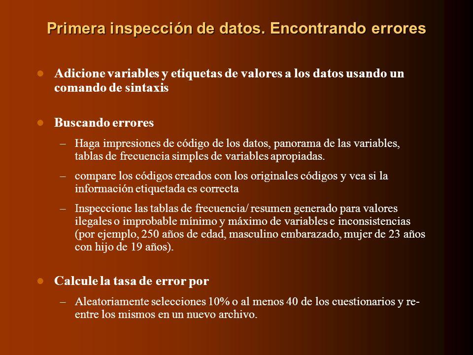 Primera inspección de datos. Encontrando errores Adicione variables y etiquetas de valores a los datos usando un comando de sintaxis Buscando errores