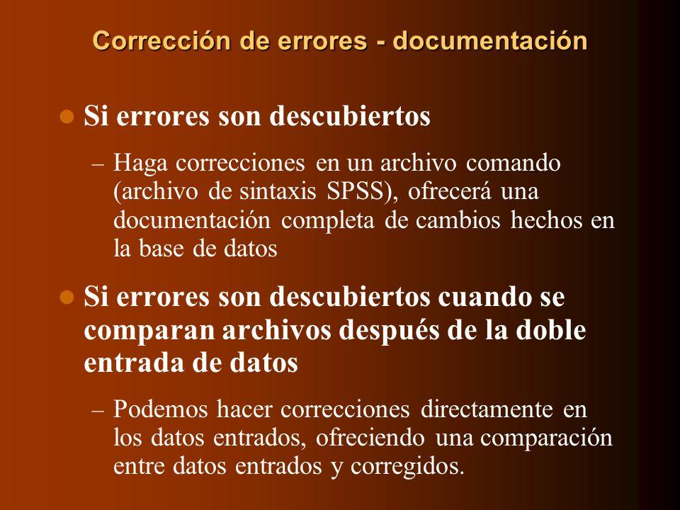 Corrección de errores - documentación Si errores son descubiertos – Haga correcciones en un archivo comando (archivo de sintaxis SPSS), ofrecerá una d