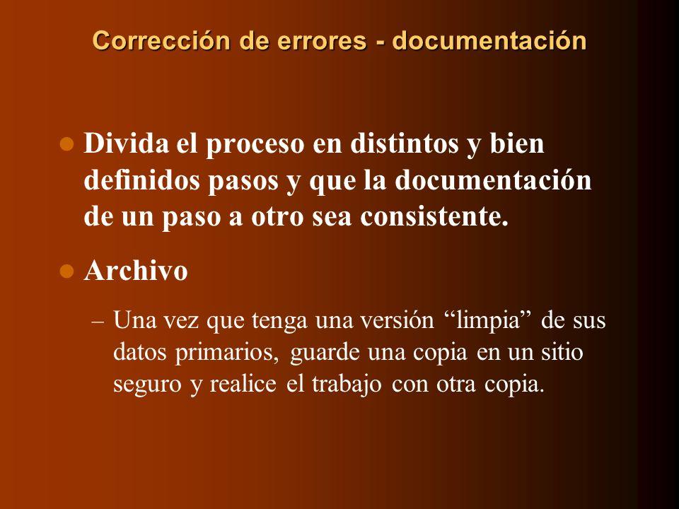Corrección de errores - documentación Divida el proceso en distintos y bien definidos pasos y que la documentación de un paso a otro sea consistente.