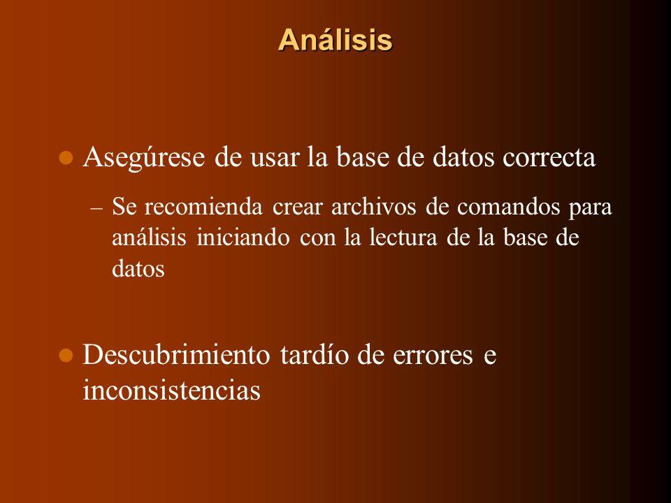 Análisis Asegúrese de usar la base de datos correcta – Se recomienda crear archivos de comandos para análisis iniciando con la lectura de la base de d
