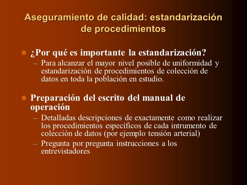 Aseguramiento de calidad: estandarización de procedimientos ¿Por qué es importante la estandarización? – Para alcanzar el mayor nivel posible de unifo