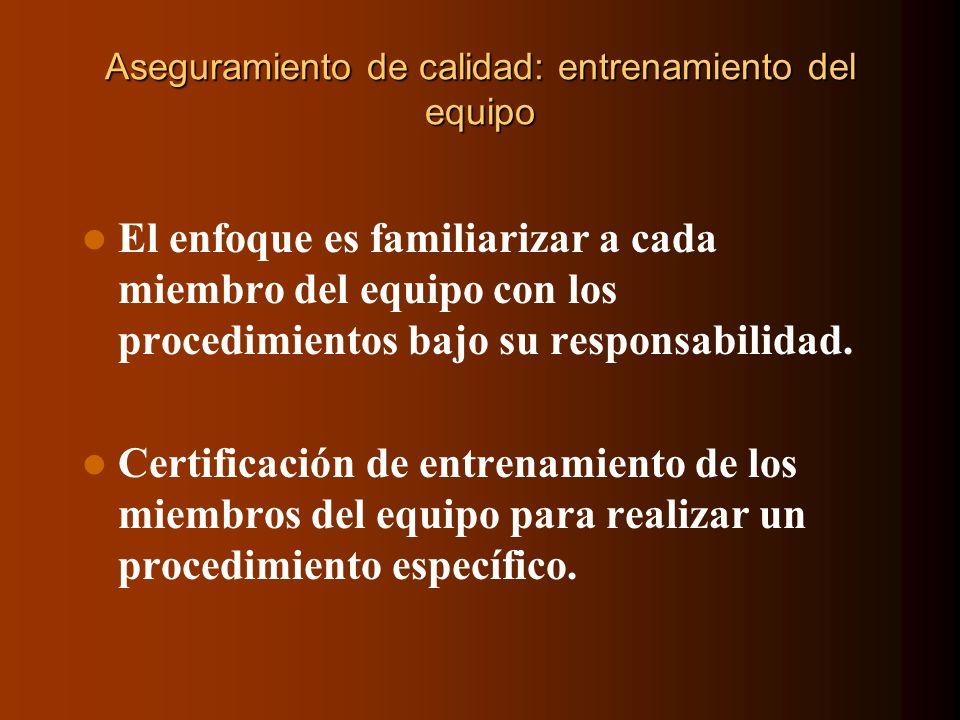 Aseguramiento de calidad: entrenamiento del equipo El enfoque es familiarizar a cada miembro del equipo con los procedimientos bajo su responsabilidad