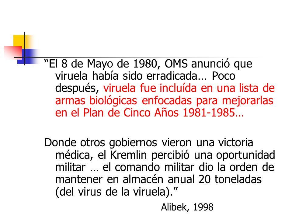 El 8 de Mayo de 1980, OMS anunció que viruela había sido erradicada… Poco después, viruela fue incluída en una lista de armas biológicas enfocadas par