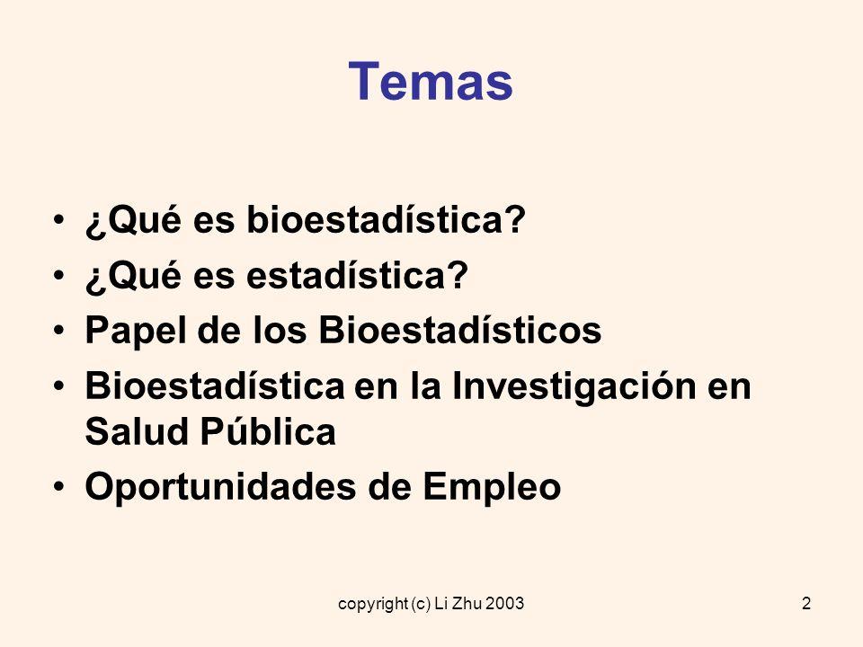 copyright (c) Li Zhu 20033 1.¿Qué es Bioestadística.