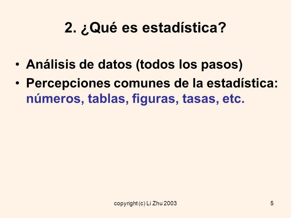 copyright (c) Li Zhu 20036 2.¿Qué es estadística.