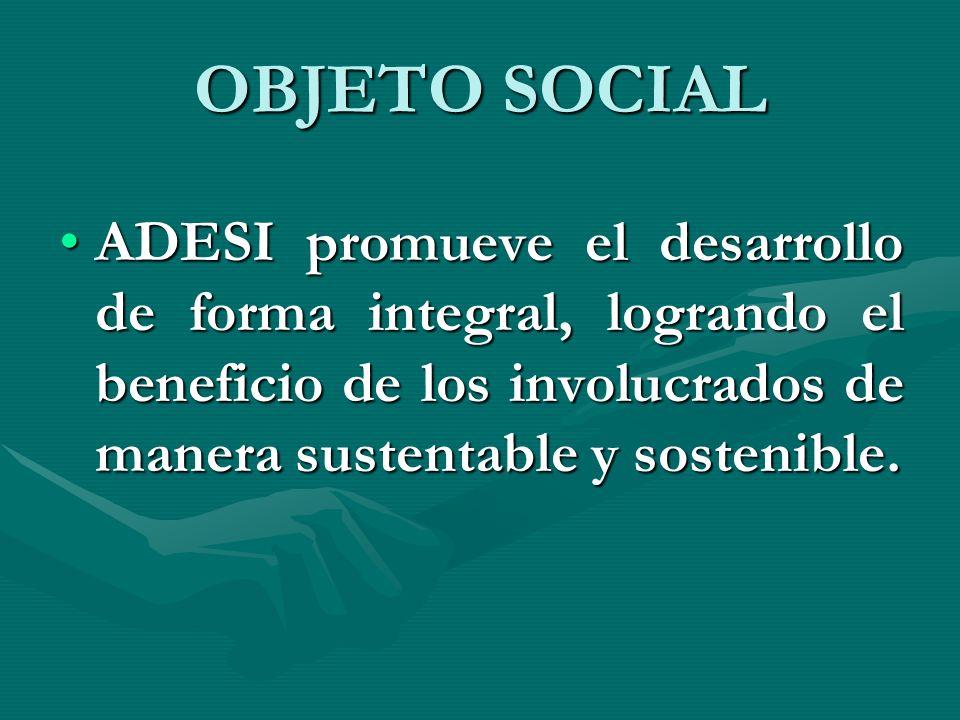 OBJETO SOCIAL ADESI promueve el desarrollo de forma integral, logrando el beneficio de los involucrados de manera sustentable y sostenible.ADESI promueve el desarrollo de forma integral, logrando el beneficio de los involucrados de manera sustentable y sostenible.