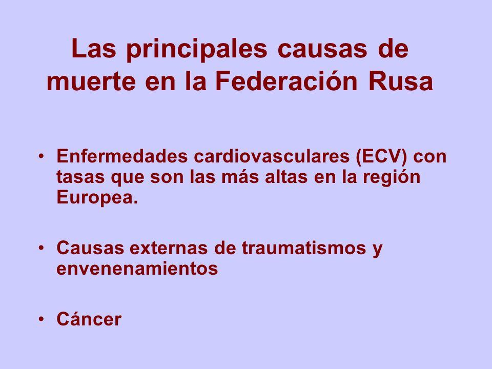 Las principales causas de muerte en la Federación Rusa Enfermedades cardiovasculares (ECV) con tasas que son las más altas en la región Europea. Causa