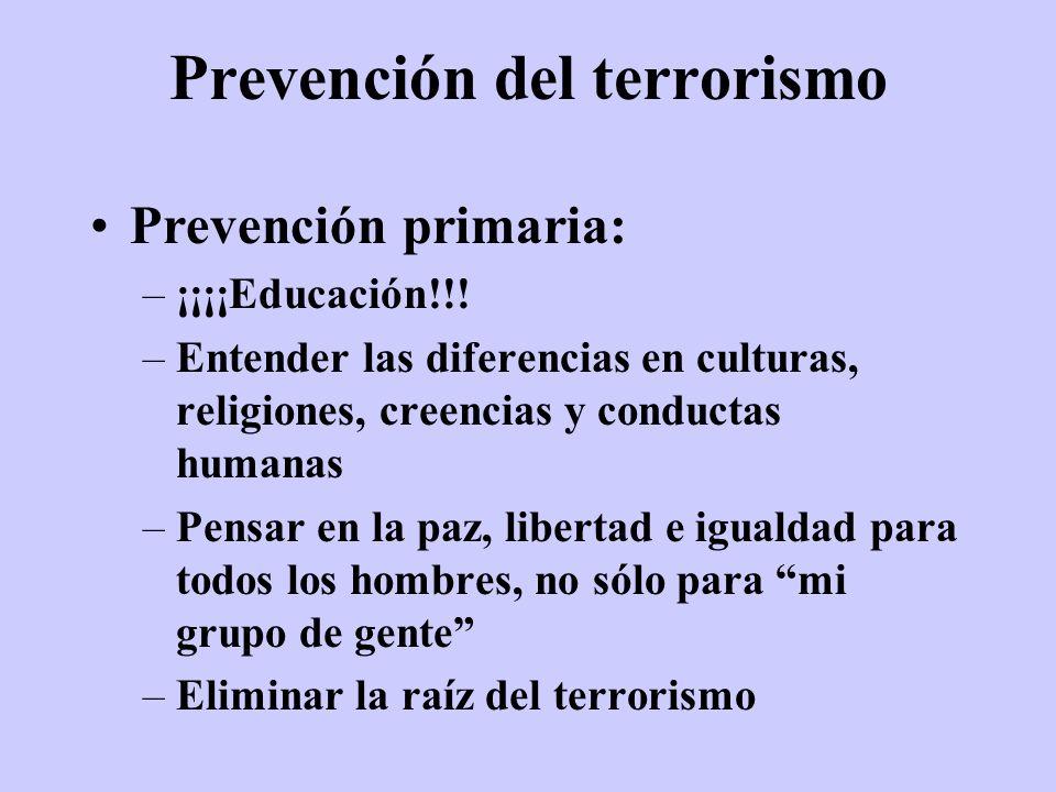 Prevención del terrorismo Prevención primaria: –¡¡¡¡Educación!!! –Entender las diferencias en culturas, religiones, creencias y conductas humanas –Pen