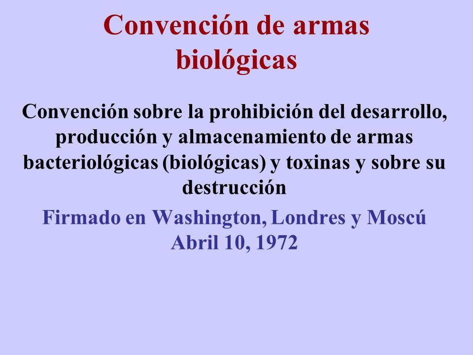 Convención de armas biológicas Convención sobre la prohibición del desarrollo, producción y almacenamiento de armas bacteriológicas (biológicas) y tox