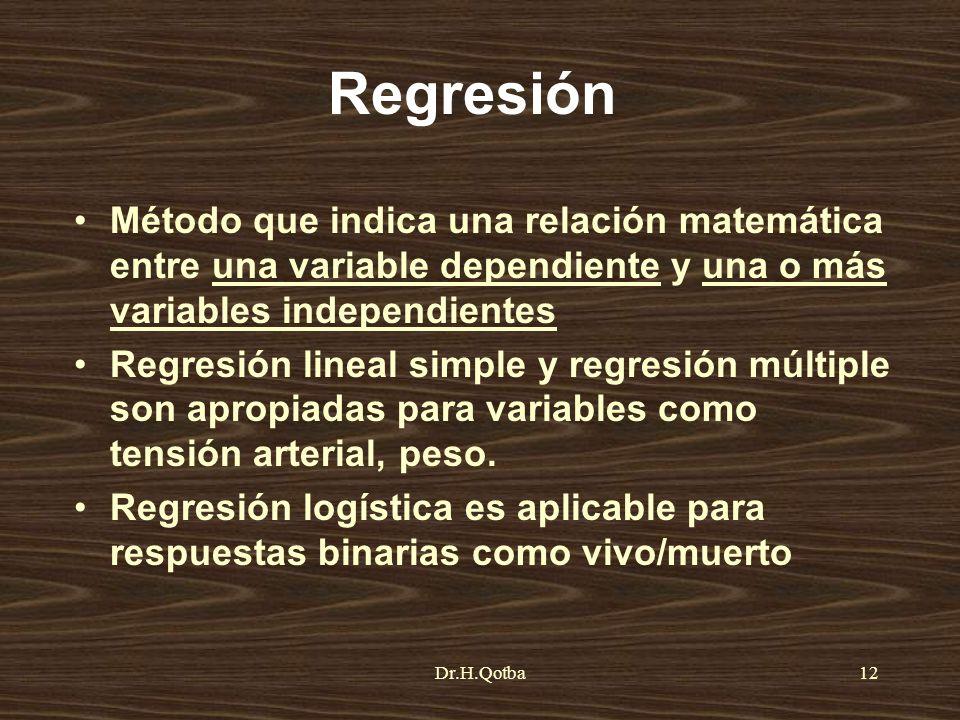 Dr.H.Qotba12 Regresión Método que indica una relación matemática entre una variable dependiente y una o más variables independientes Regresión lineal